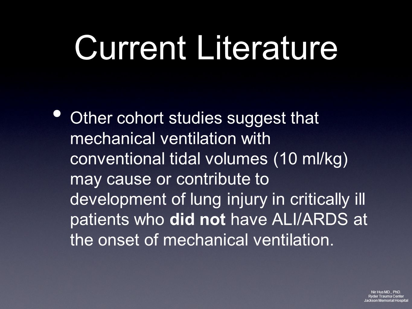 Current Literature Other cohort studies suggest that mechanical ventilation with conventional tidal volumes (10 ml/kg) may cause or contribute to deve