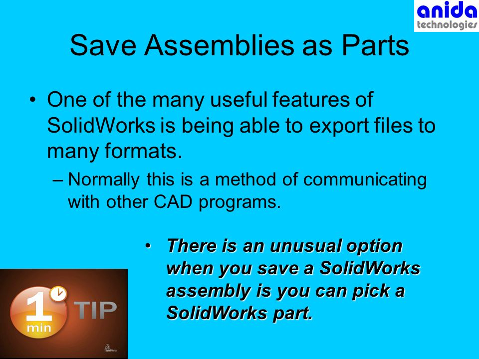 Save Assemblies as Parts One of the many useful features of SolidWorks is being able to export files to many formats.