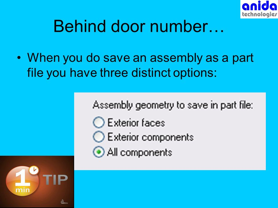 Behind door number… When you do save an assembly as a part file you have three distinct options: