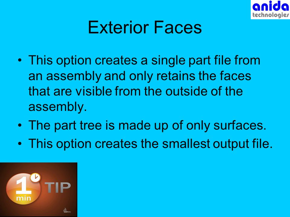 Exterior Faces This option creates a single part file from an assembly and only retains the faces that are visible from the outside of the assembly.