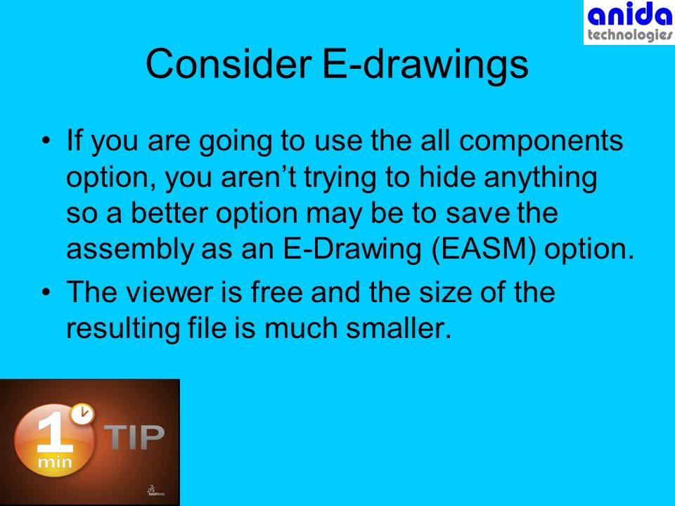 Consider E-drawings If you are going to use the all components option, you arent trying to hide anything so a better option may be to save the assembly as an E-Drawing (EASM) option.