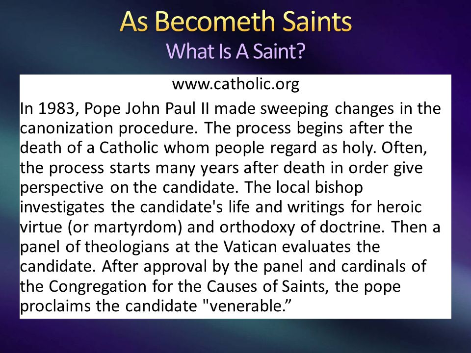 www.catholic.org In 1983, Pope John Paul II made sweeping changes in the canonization procedure.