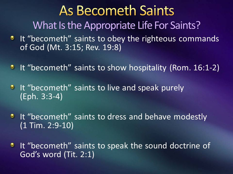 It becometh saints to obey the righteous commands of God (Mt.