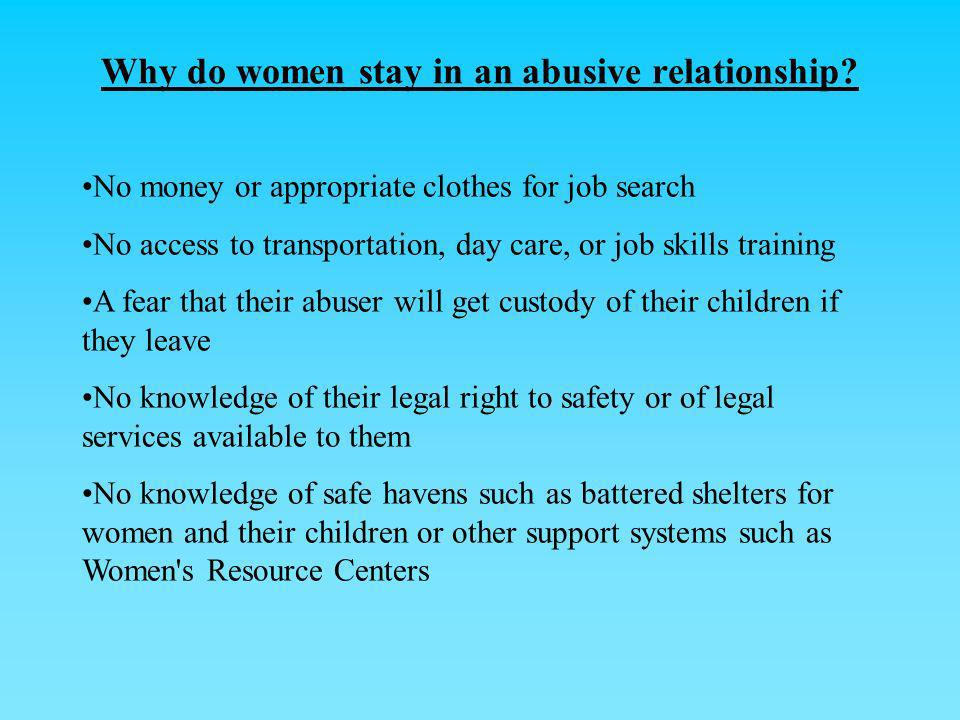 No money or appropriate clothes for job search No access to transportation, day care, or job skills training A fear that their abuser will get custody