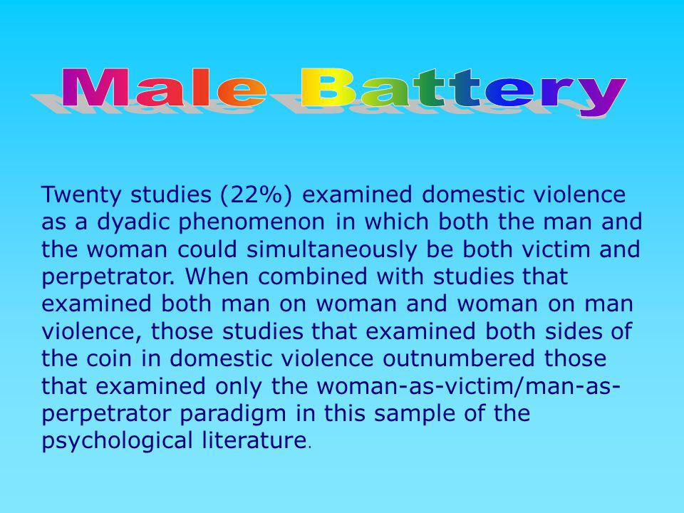 Twenty studies (22%) examined domestic violence as a dyadic phenomenon in which both the man and the woman could simultaneously be both victim and per