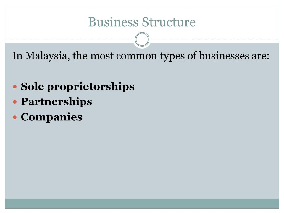 Business Structure In Malaysia, the most common types of businesses are: Sole proprietorships Partnerships Companies