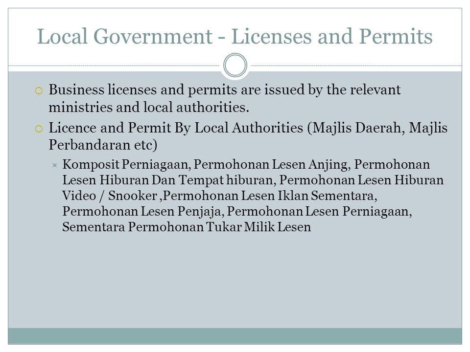 Local Government - Licenses and Permits Business licenses and permits are issued by the relevant ministries and local authorities. Licence and Permit