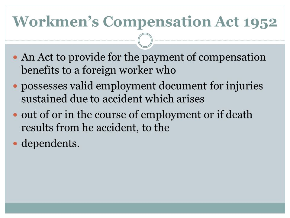 Workmens Compensation Act 1952 An Act to provide for the payment of compensation benefits to a foreign worker who possesses valid employment document