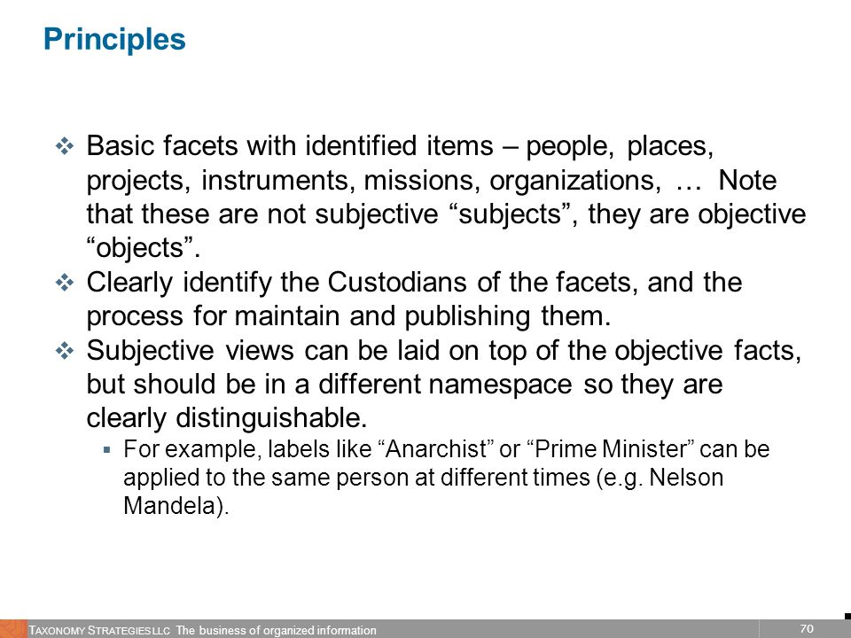70 T AXONOMY S TRATEGIES LLC The business of organized information Principles v Basic facets with identified items – people, places, projects, instrum