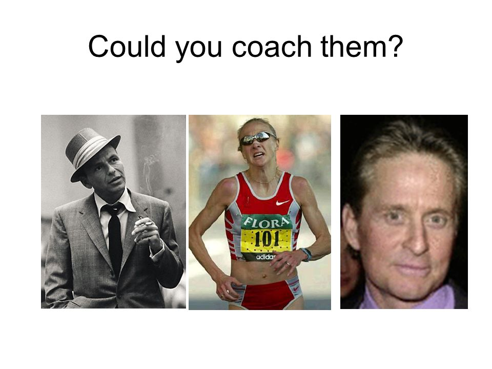 Could you coach them