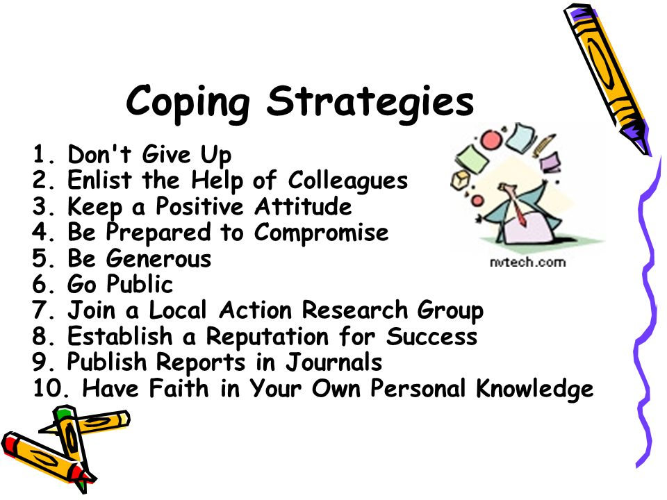 Coping Strategies 1.Don t Give Up 2. Enlist the Help of Colleagues 3.