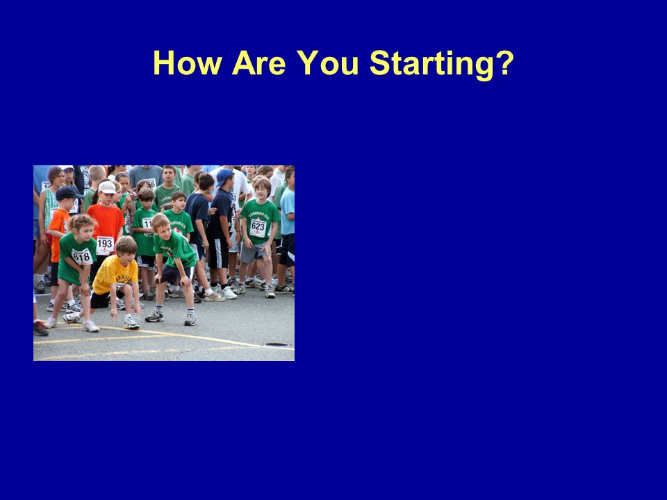 How Are You Starting?