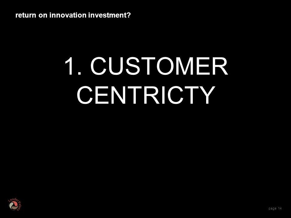 page CUSTOMER CENTRICTY return on innovation investment