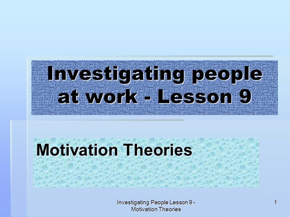 Investigating People Lesson 9 - Motivation Theories 1 Investigating people at work - Lesson 9 Motivation Theories