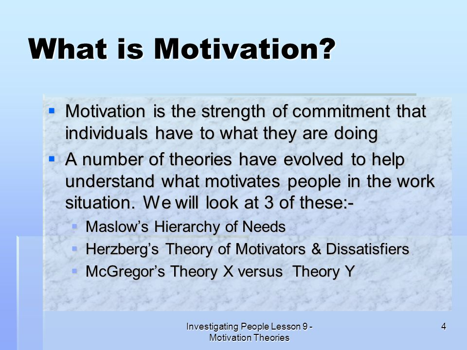 Investigating People Lesson 9 - Motivation Theories 4 What is Motivation? Motivation is the strength of commitment that individuals have to what they