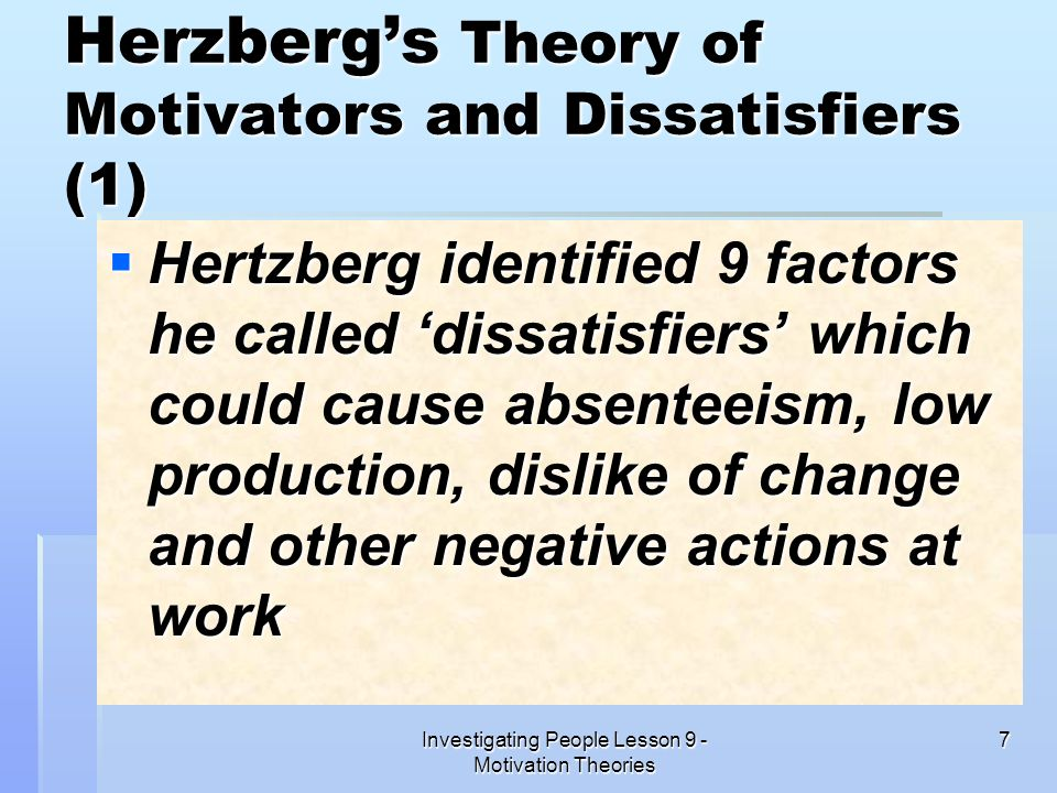Investigating People Lesson 9 - Motivation Theories 7 Herzbergs Theory of Motivators and Dissatisfiers (1) Hertzberg identified 9 factors he called di