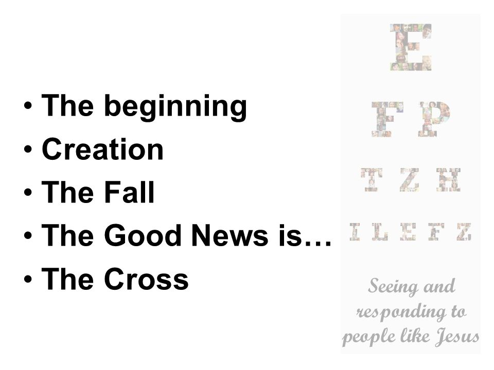 The beginning Creation The Fall The Good News is… The Cross