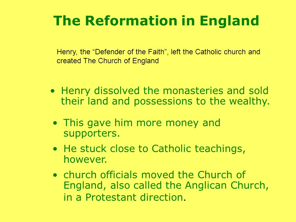 Henry dissolved the monasteries and sold their land and possessions to the wealthy.
