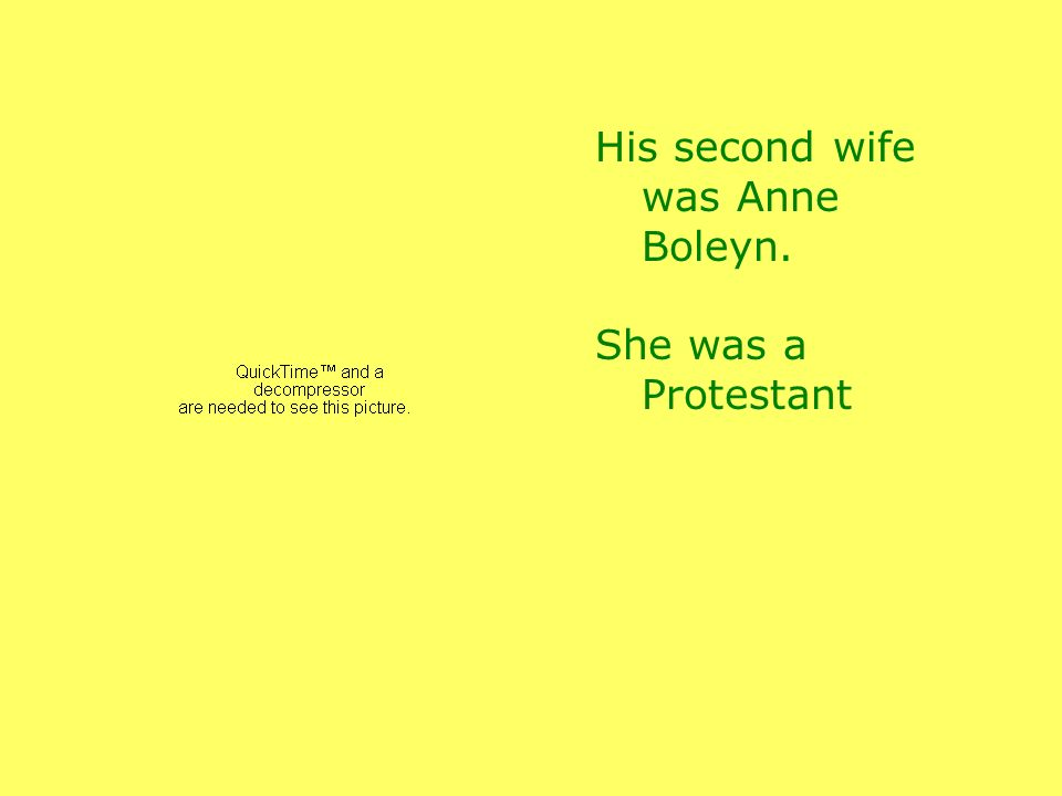 His second wife was Anne Boleyn. She was a Protestant