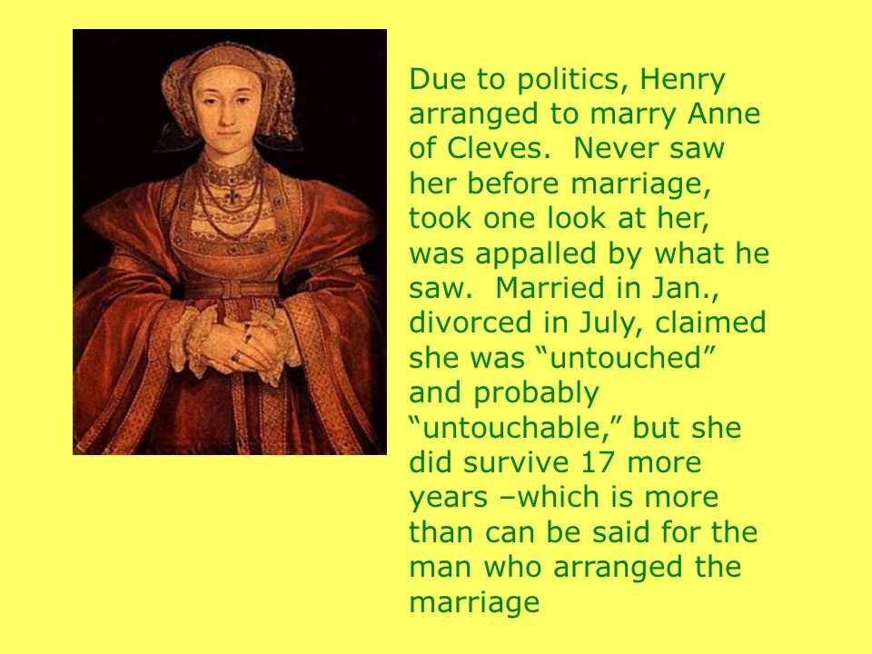 Due to politics, Henry arranged to marry Anne of Cleves.