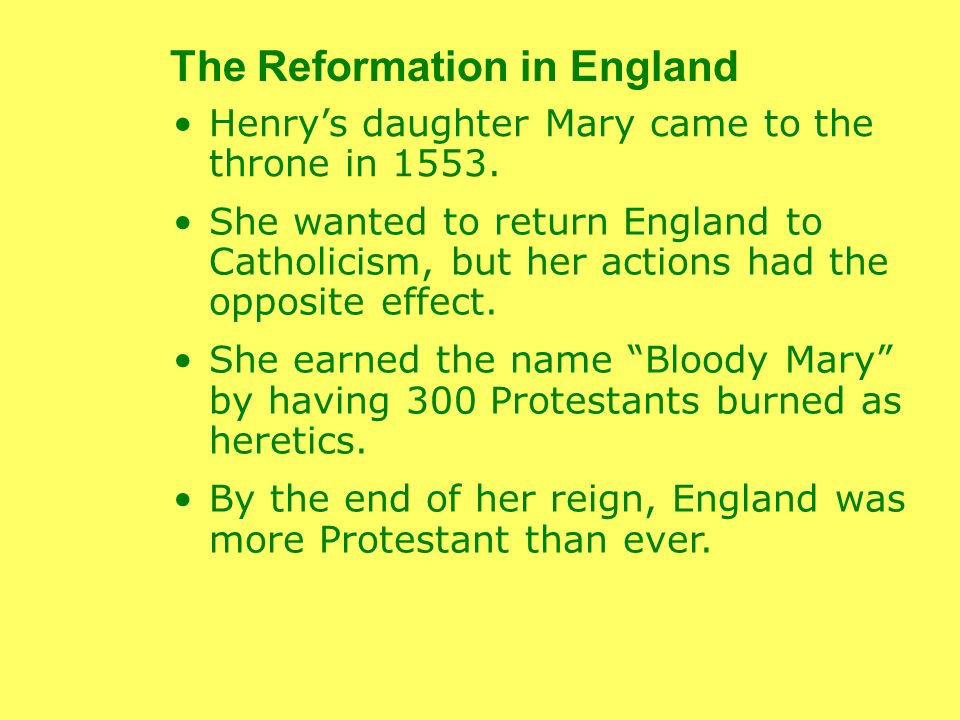 Henrys daughter Mary came to the throne in 1553. She wanted to return England to Catholicism, but her actions had the opposite effect. She earned the