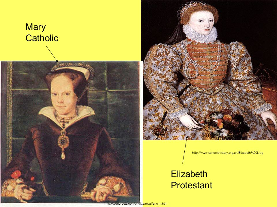 http://worldroots.com/brigitte/royal/eng-m.htm http://www.schoolshistory.org.uk/Elizabeth%20I.jpg Mary Catholic Elizabeth Protestant