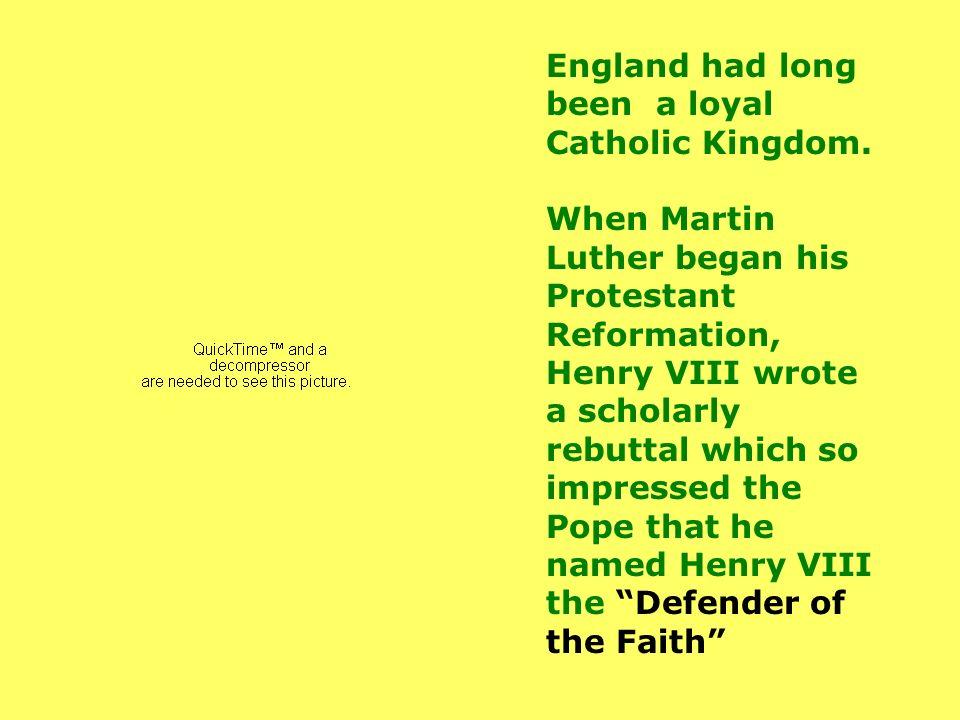 England had long been a loyal Catholic Kingdom.