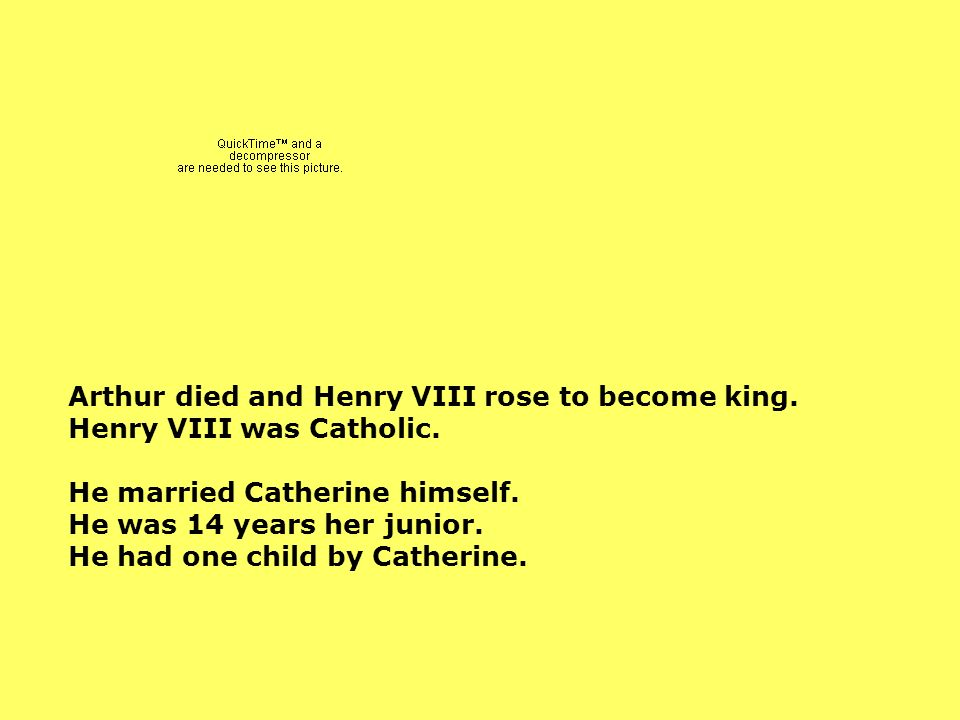 Arthur died and Henry VIII rose to become king. Henry VIII was Catholic.