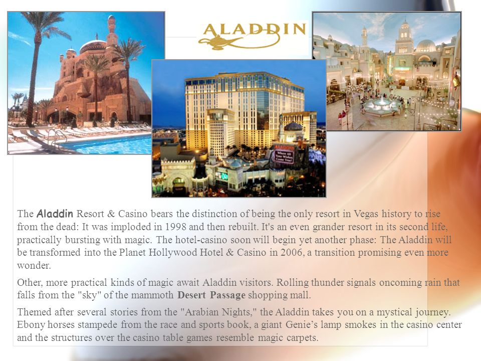 The Aladdin Resort & Casino bears the distinction of being the only resort in Vegas history to rise from the dead: It was imploded in 1998 and then rebuilt.