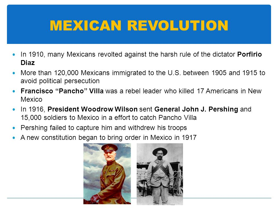 MEXICAN REVOLUTION In 1910, many Mexicans revolted against the harsh rule of the dictator Porfirio Diaz More than 120,000 Mexicans immigrated to the U