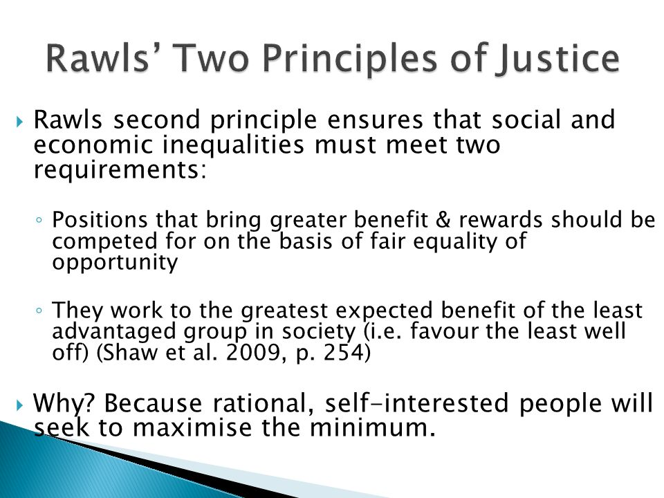 Rawls second principle ensures that social and economic inequalities must meet two requirements: Positions that bring greater benefit & rewards should