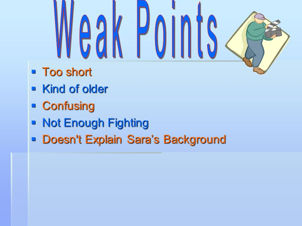 Too short Too short Kind of older Kind of older Confusing Confusing Not Enough Fighting Not Enough Fighting Doesn t Explain Saras Background Doesn t Explain Saras Background