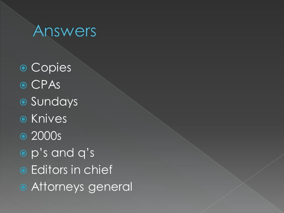 Copies CPAs Sundays Knives 2000s ps and qs Editors in chief Attorneys general