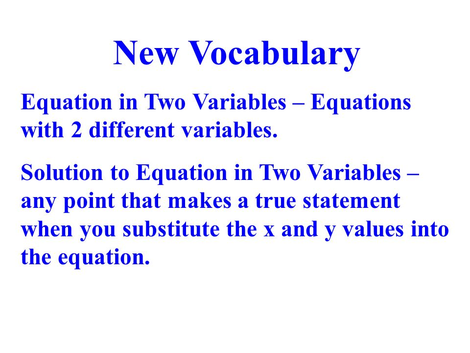 New Vocabulary Equation in Two Variables – Equations with 2 different variables. Solution to Equation in Two Variables – any point that makes a true s