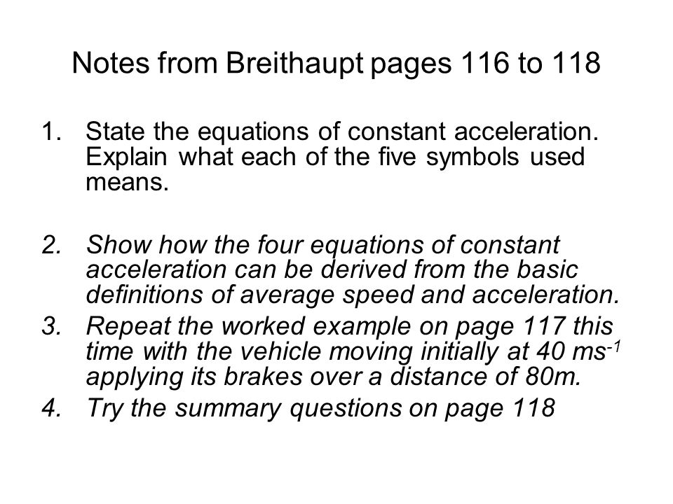 Notes from Breithaupt pages 116 to 118 1.State the equations of constant acceleration. Explain what each of the five symbols used means. 2.Show how th