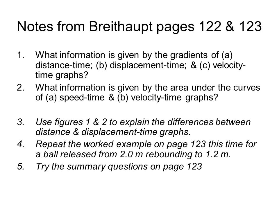 Notes from Breithaupt pages 122 & 123 1.What information is given by the gradients of (a) distance-time; (b) displacement-time; & (c) velocity- time g