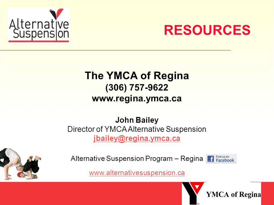 RESOURCES The YMCA of Regina (306) 757-9622 www.regina.ymca.ca John Bailey Director of YMCA Alternative Suspension jbailey@regina.ymca.ca Alternative Suspension Program – Regina www.alternativesuspension.ca