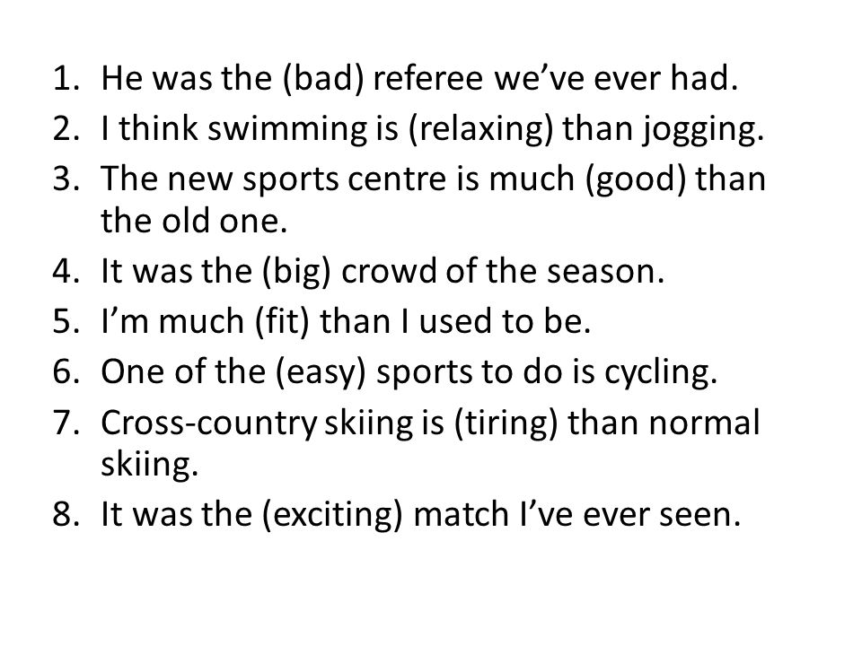1.He was the (bad) referee weve ever had.2.I think swimming is (relaxing) than jogging.