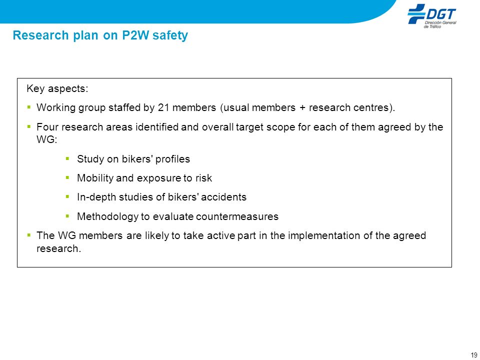 19 Research plan on P2W safety Key aspects: Working group staffed by 21 members (usual members + research centres). Four research areas identified and
