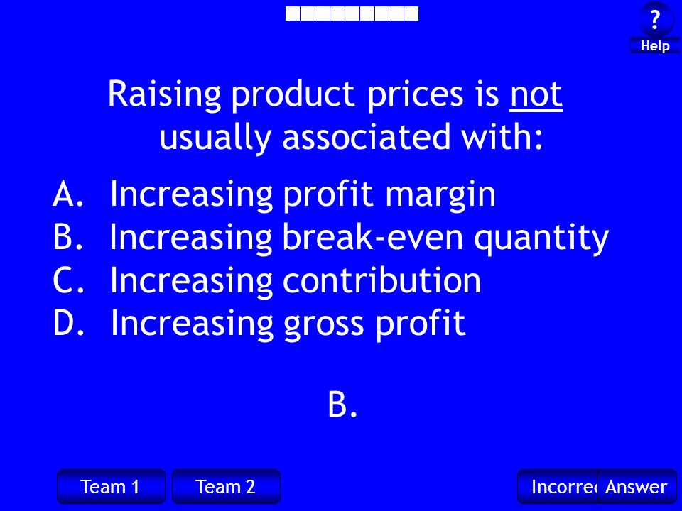 Team 1Team 2IncorrectAnswer . Help B. Raising product prices is not usually associated with: A.