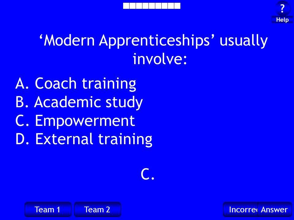 Team 1Team 2IncorrectAnswer . Help C. Modern Apprenticeships usually involve: A.
