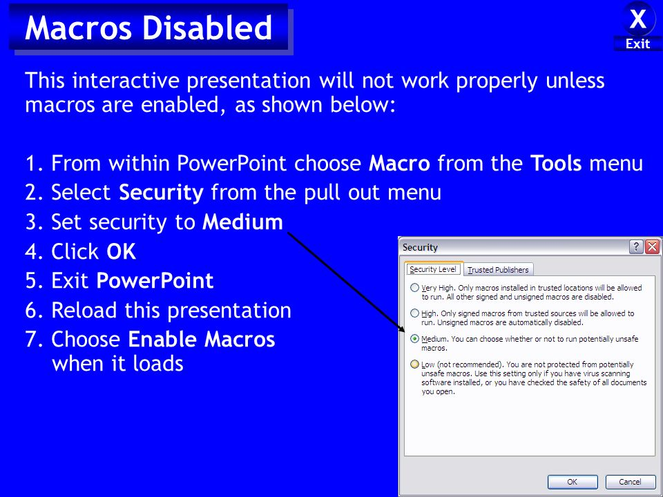 Macros Disabled This interactive presentation will not work properly unless macros are enabled, as shown below: 1. From within PowerPoint choose Macro