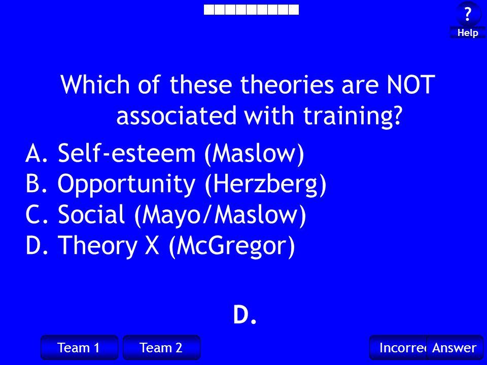 Team 1Team 2IncorrectAnswer . Help D. Which of these theories are NOT associated with training.