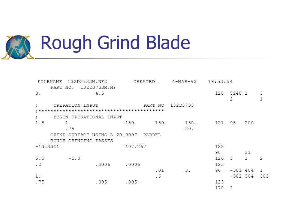 Rough Grind Blade FILENAME 132D3733M.NF2 CREATED 4-MAR-93 19:53:54 PART NO: 132D3733M.NF 3. 4.5 120 5248 1 3 2 1 ; OPERATION INPUT PART NO 132D3733 ;*