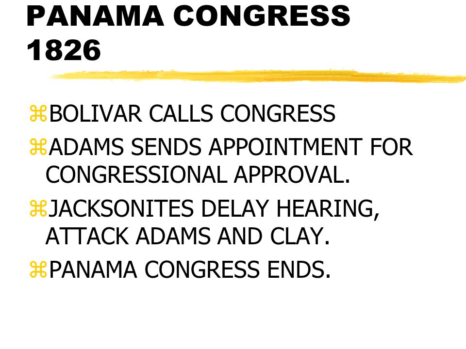 MORE PROBLEMS: THE PANAMA CONGRESS 1826 zBOLIVAR CALLS CONGRESS zADAMS SENDS APPOINTMENT FOR CONGRESSIONAL APPROVAL.