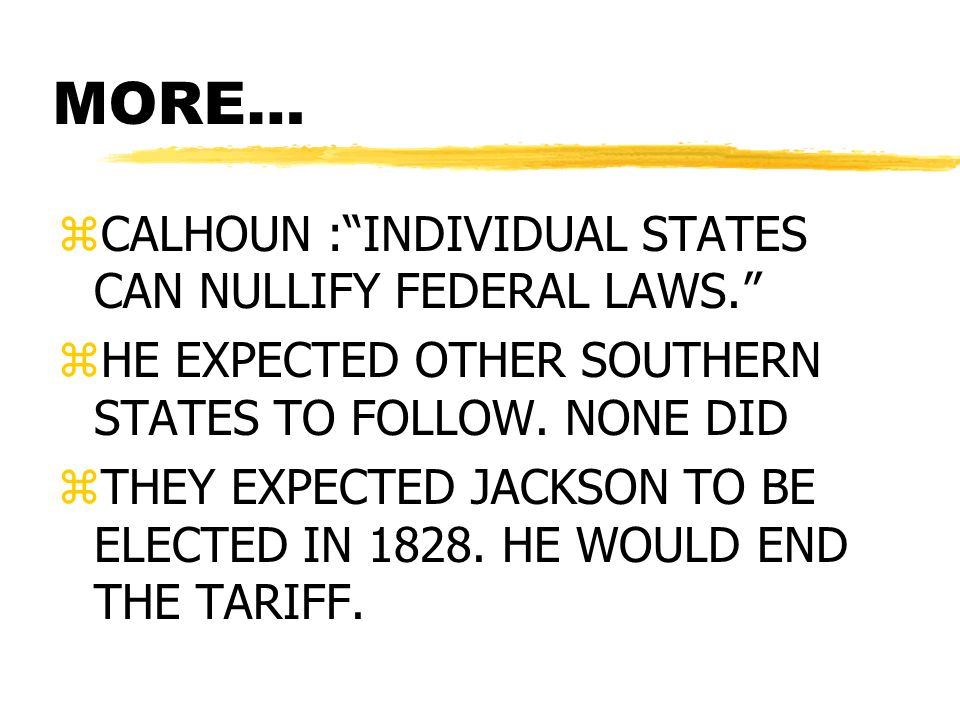 MORE… zCALHOUN :INDIVIDUAL STATES CAN NULLIFY FEDERAL LAWS.
