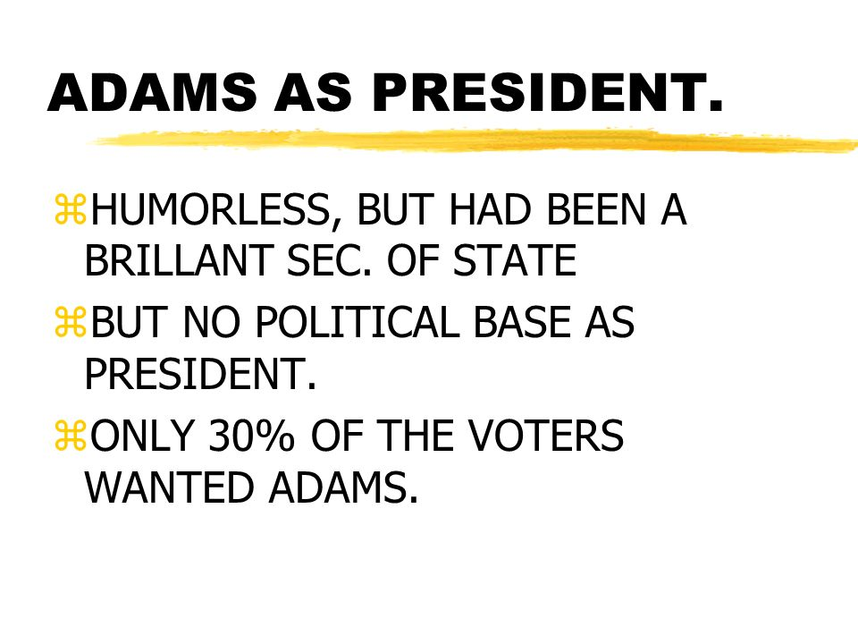 ADAMS AS PRESIDENT. zHUMORLESS, BUT HAD BEEN A BRILLANT SEC.