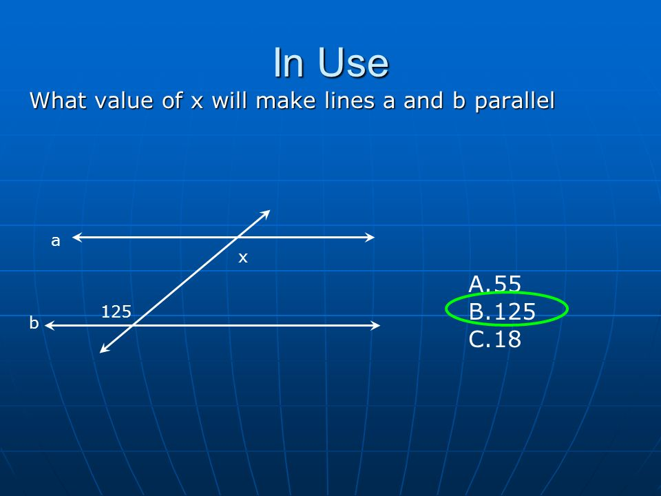 In Use What value of x will make lines a and b parallel Vertex Axis of symmetry 125 x A.55 B.125 C.18 a b
