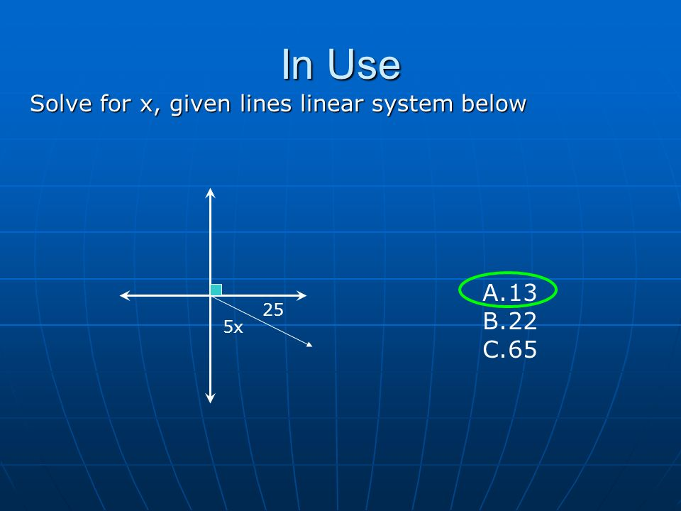 In Use Solve for x, given lines linear system below Vertex Axis of symmetry 25 5x A.13 B.22 C.65