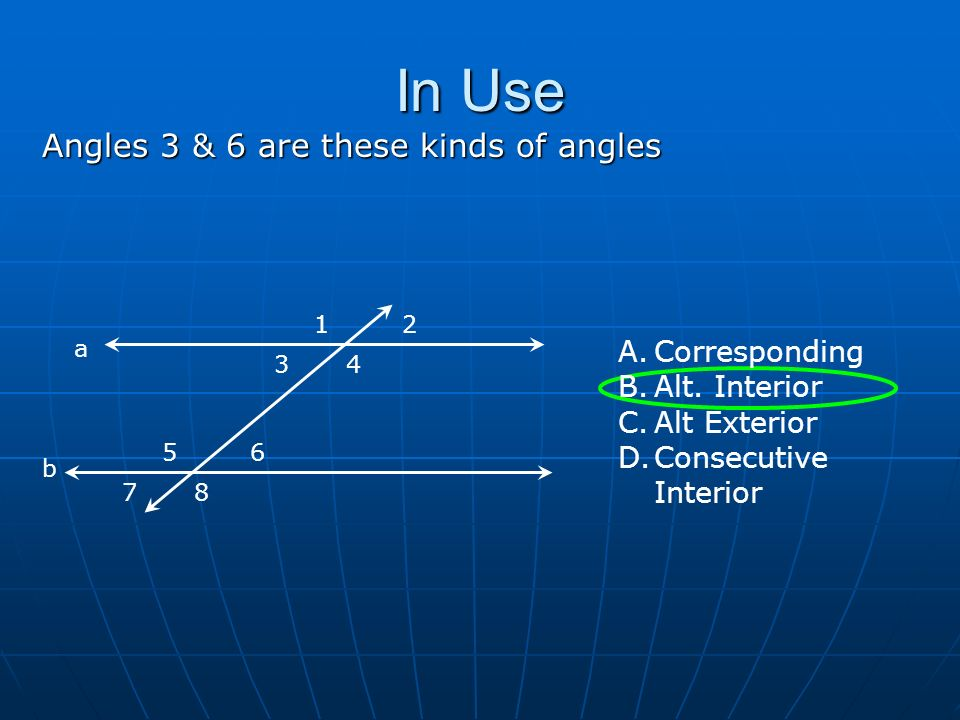 In Use Angles 3 & 6 are these kinds of angles Vertex Axis of symmetry 1 a b 2 34 56 78 A.Corresponding B.Alt.